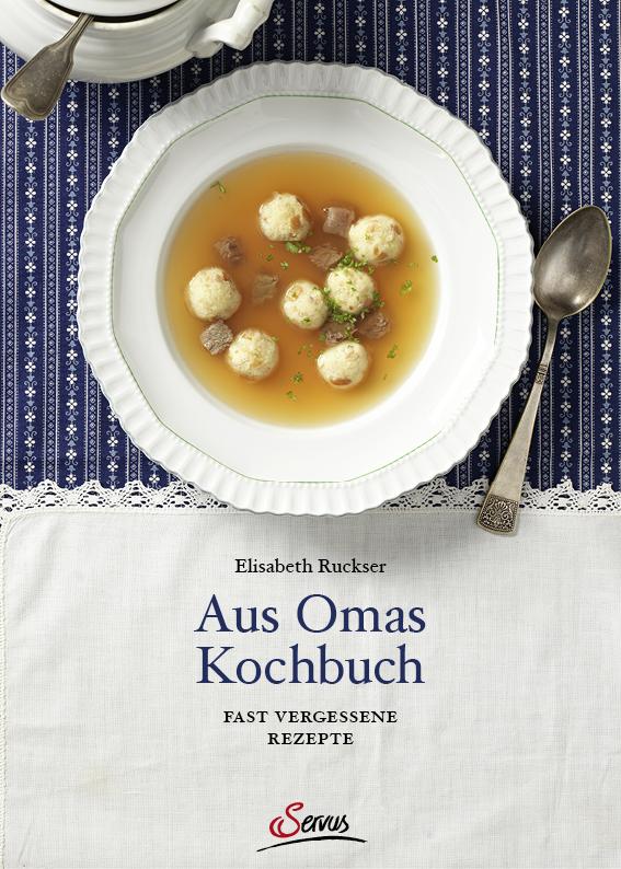 "Buchcover Elisabeth Ruckser ""Aus Omas Kochbuch"", Servus."