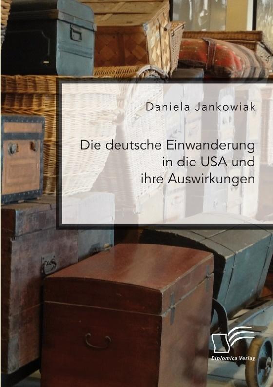 ©Diplomica Verlag - Die Deutsche Einwanderung in die USA